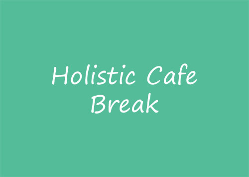 Holistic Cafe Break