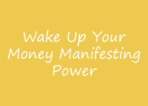 Wake Up tYour Money Manifesting Power