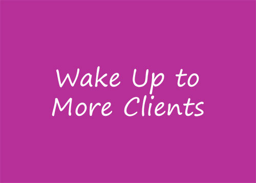 Wake Up to More Clients
