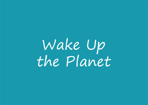Wake Up the Planet